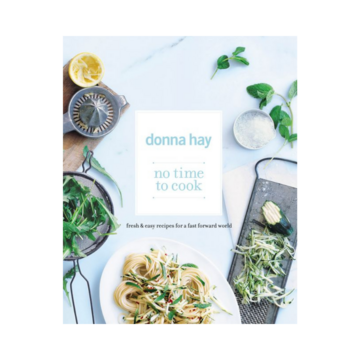 No Time to Cook: Fresh and Easy Recipes for a Fast Forward World by Donna Hay